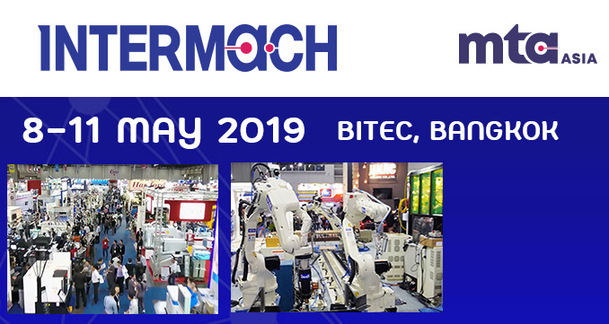 TOP MACHINERY FROM TOP BRANDS  AT TOP SHOW, INTERMACH 2019, 8-11 MAY, BITEC BANGKOK